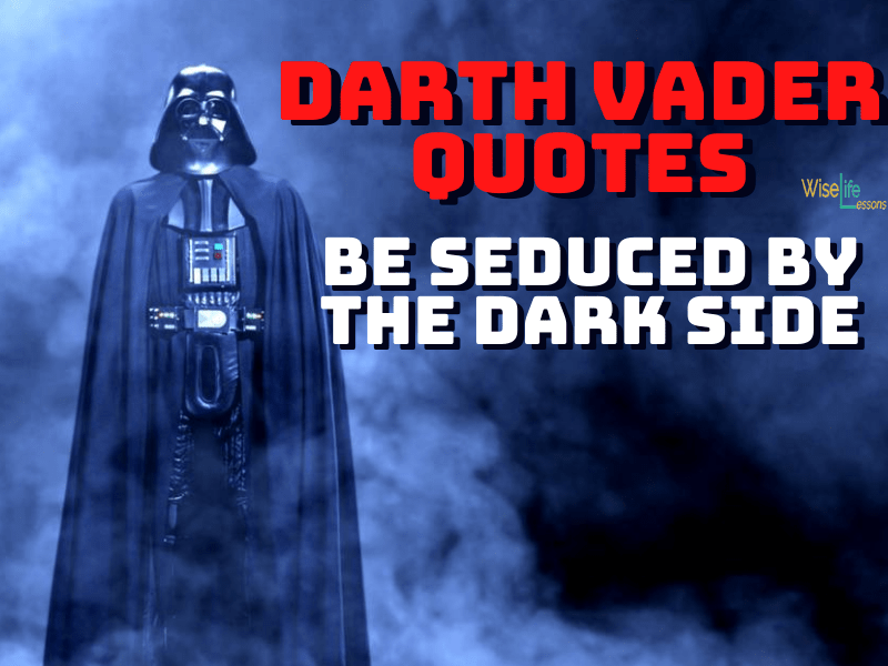 Darth Vader Quotes Be Seduced By The Dark Side Wise Life Lessons Darth Vader Quotes Courage Quotes Life Motivation