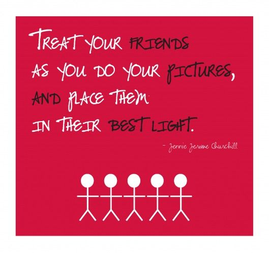 Quote Place Friends In Their Best Light Friends Quotes Wise Words Quotes Friendship Quotes