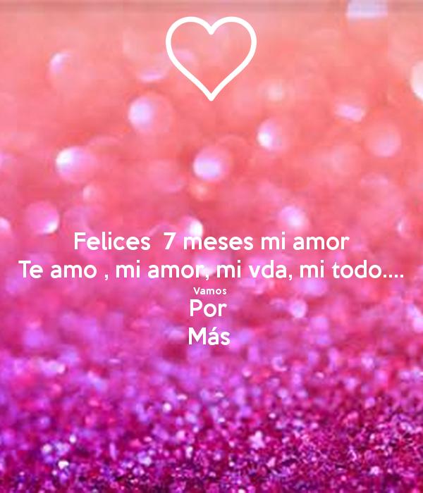 Feliz 7 Meses Mi Amor Te Amo 7 Meses De Novios Feliz 7