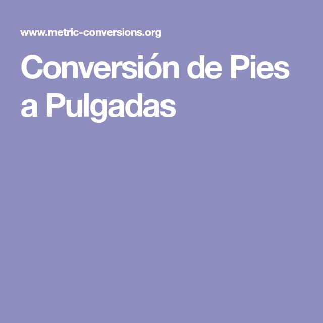 Conversión De Pies A Pulgadas Pies Conversiones Unidades De Medida