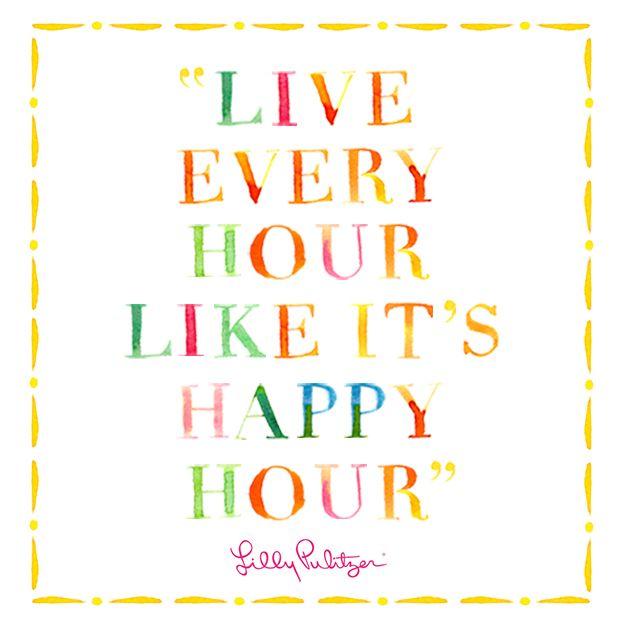 Elegant Live Every Hour Like Itu0027s Happy Hour #LillySaid