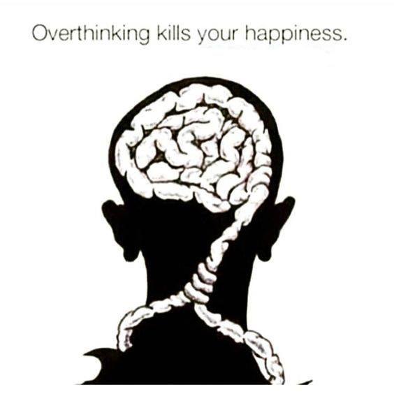 """""""Aşırı düşünmek mutluluğunuzu öldürür """""""