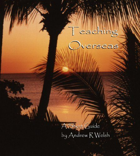 Teaching Overseas A Short Guide By Andrew R Welsh Http Www Amazon Co Uk Dp B007ynchuw Ref Cm Sw R Teaching Overseas International Teaching Teaching Posts