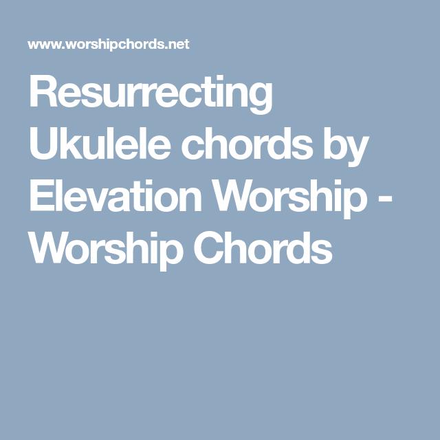 Resurrecting Ukulele Chords By Elevation Worship Worship Chords