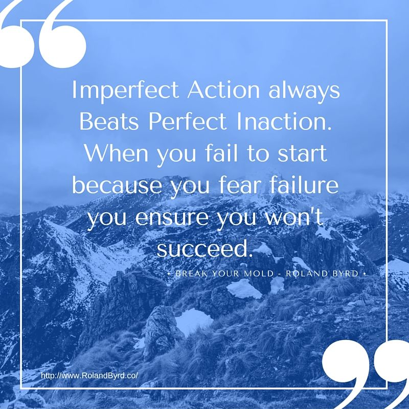 Inspirational Quotes About Failure: Imperfect Action Always Beats Perfect Inaction. When You