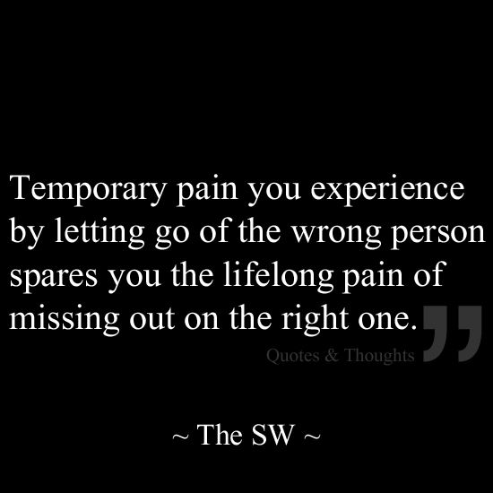 Temporary Pain You Experience By Letting Go Of The Wrong
