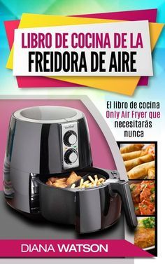 Libro De Cocina De La Freidora De Aire Ebook By Diana Watson Rakuten Kobo Comida Vegetariana Recetas Faciles Recetas Para Freidora Libro De Cocina