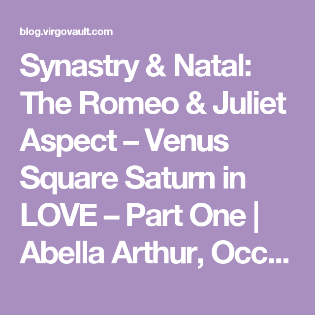 Synastry & Natal: The Romeo & Juliet Aspect – Venus Square