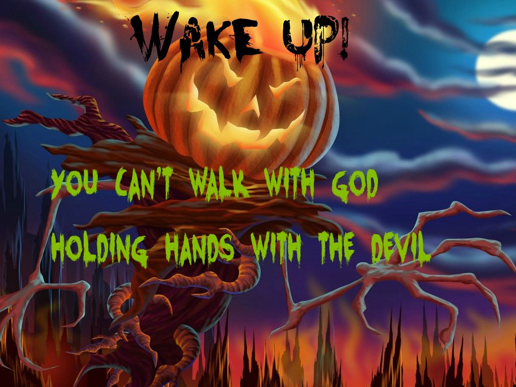 Wake up! Be aware of what Halloween really is about