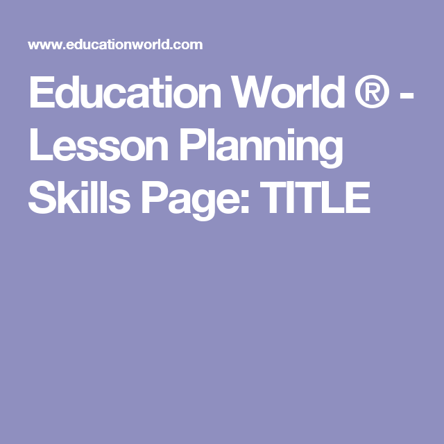 Education World Lesson Planning Skills Page – Lesson Plan Sites