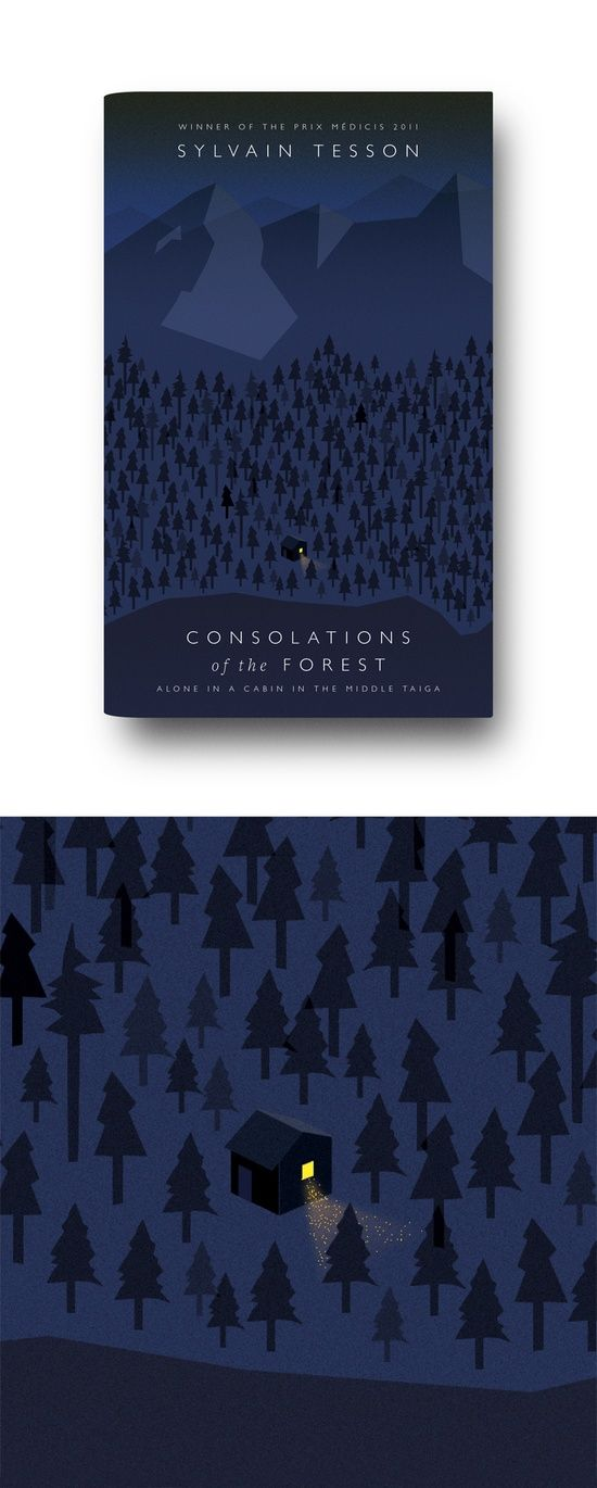 Consolations of the Forest: Alone in a Cabin in the Middle Taigaby Sylvain Tesson. 2013 hardback cover designed by Matthew Young. Buy the b...