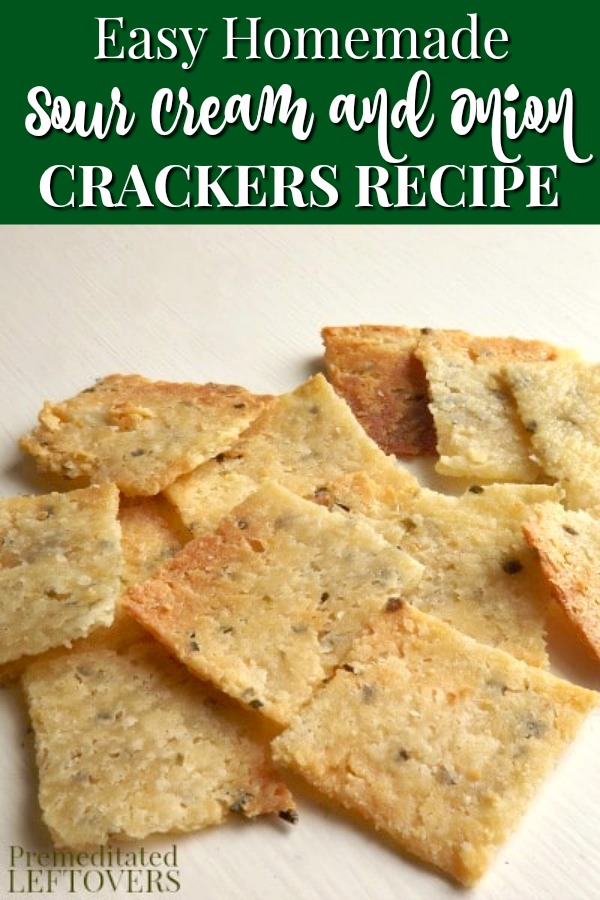This Homemade Sour Cream And Onion Crackers Recipe Is Easy To Make Use This Tutorial To Learn How To Make Cracker Recipes Homemade Snacks Homemade Sour Cream