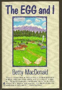The Egg and I: Betty MacDonald - I LOVE THIS BOOK! And I'm crazy about Betty MacDonald's writings. She's very funny, which makes her the true stories from her life all the more enjoyable to read.