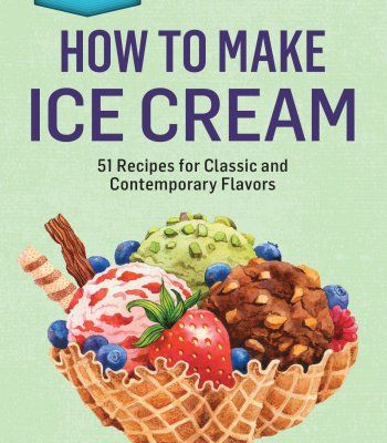 How to make ice cream 51 recipes for classic and contemporary how to make ice cream 51 recipes for classic and contemporary flavors pdf ccuart Choice Image