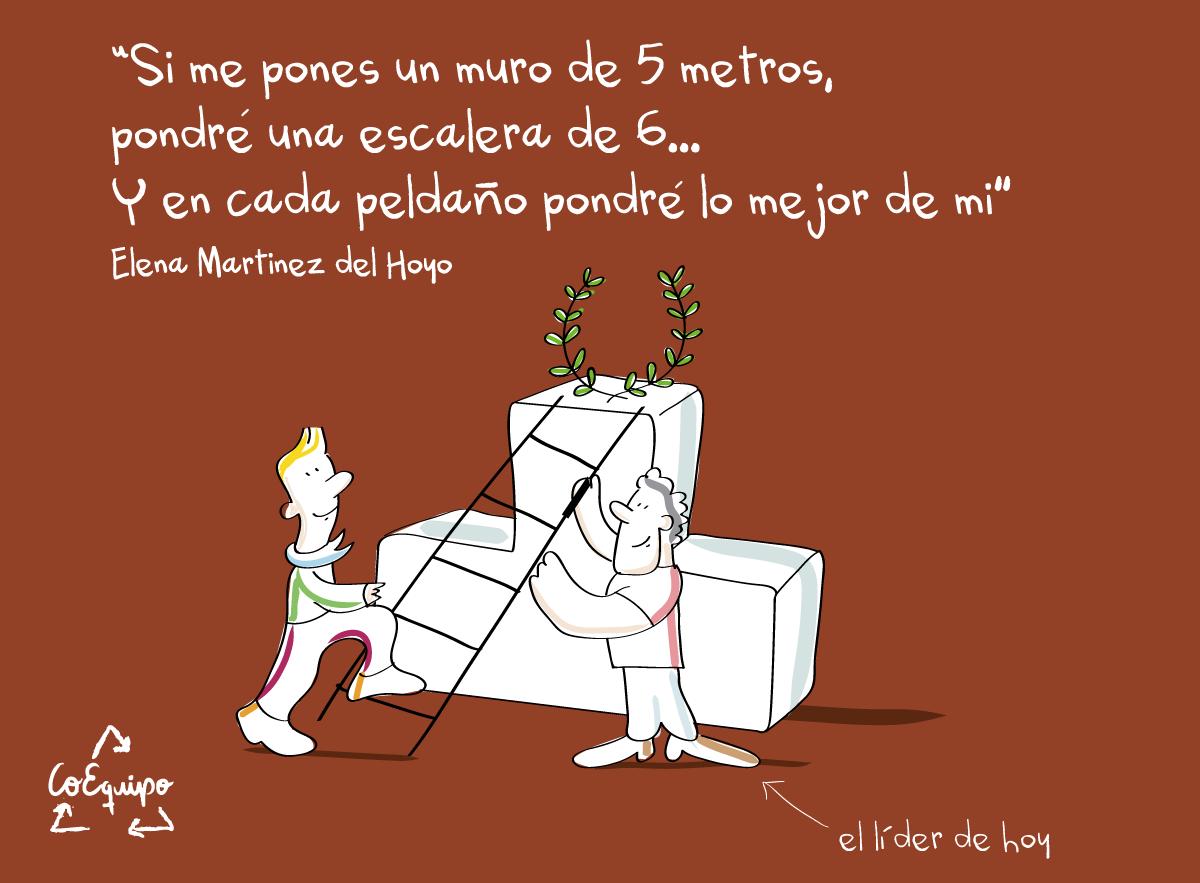 """""""Si me pones un muro de 5 metros, pondre una escalera de 6...  Y en cada peldaño pondre lo mejor de mi"""" Elena Martínez del Hoyo Vázquez (Creadora de CoEquipo) #Liderazgo #Coaching"""
