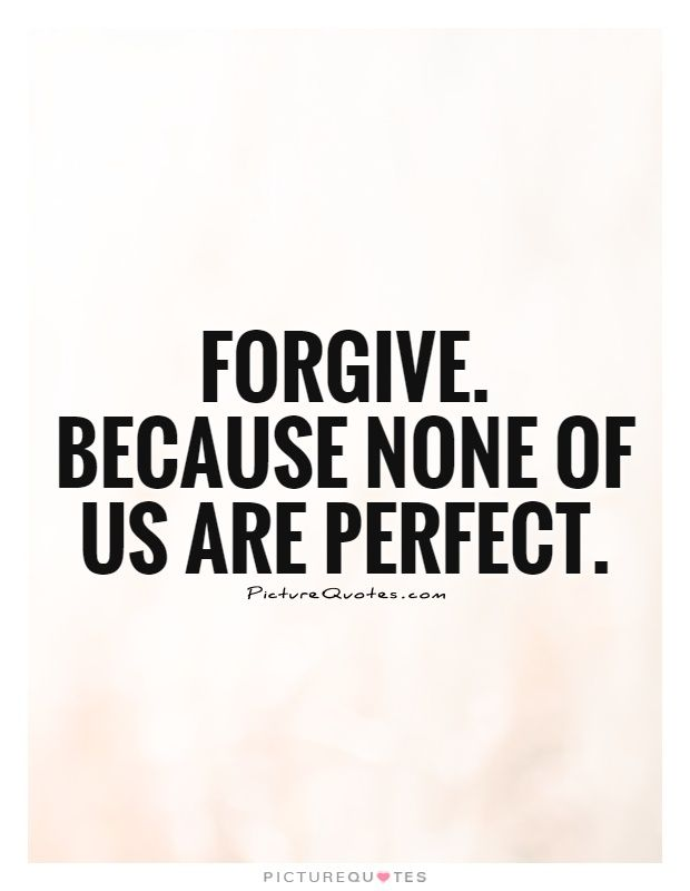 Forgive Because None Of Us Are Perfect Picture Quote 60 To Learn Adorable Quotes About Forgiveness