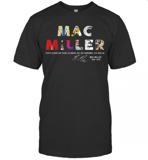People Change And Things So Wrong But Just Remember Life Goes On Mac Miller Signatures Shirts In 2021 Cheap Shirts Cheap T Shirts Mac Miller