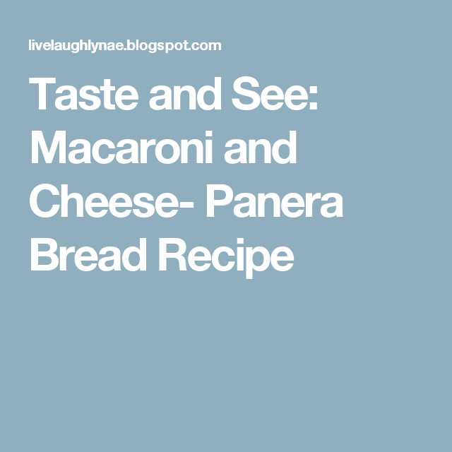 Taste and See: Macaroni and Cheese- Panera Bread Recipe