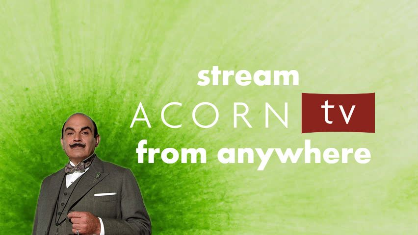 What is Acorn TV & How To Unblock With an Open Source