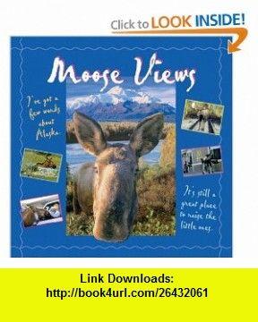 Moose Views (0679536405872) Tricia Brown, Alaska Stock LLC , ISBN-10: 088240587X  , ISBN-13: 978-0882405872 ,  , tutorials , pdf , ebook , torrent , downloads , rapidshare , filesonic , hotfile , megaupload , fileserve