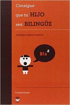 Consigue que tu hijo sea bilingüe / Barbara Zurer Pearson http://fama.us.es/record=b2649569~S5*spi