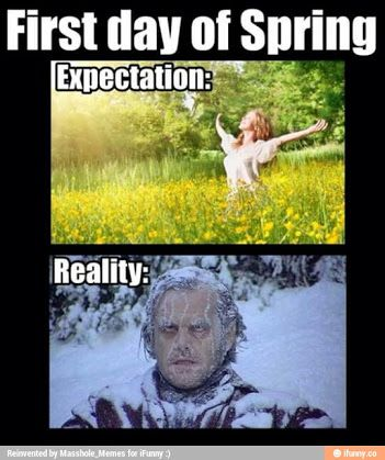 Image Result For Its Spring Stop Snowing Spring Meme First Day Of Spring Spring