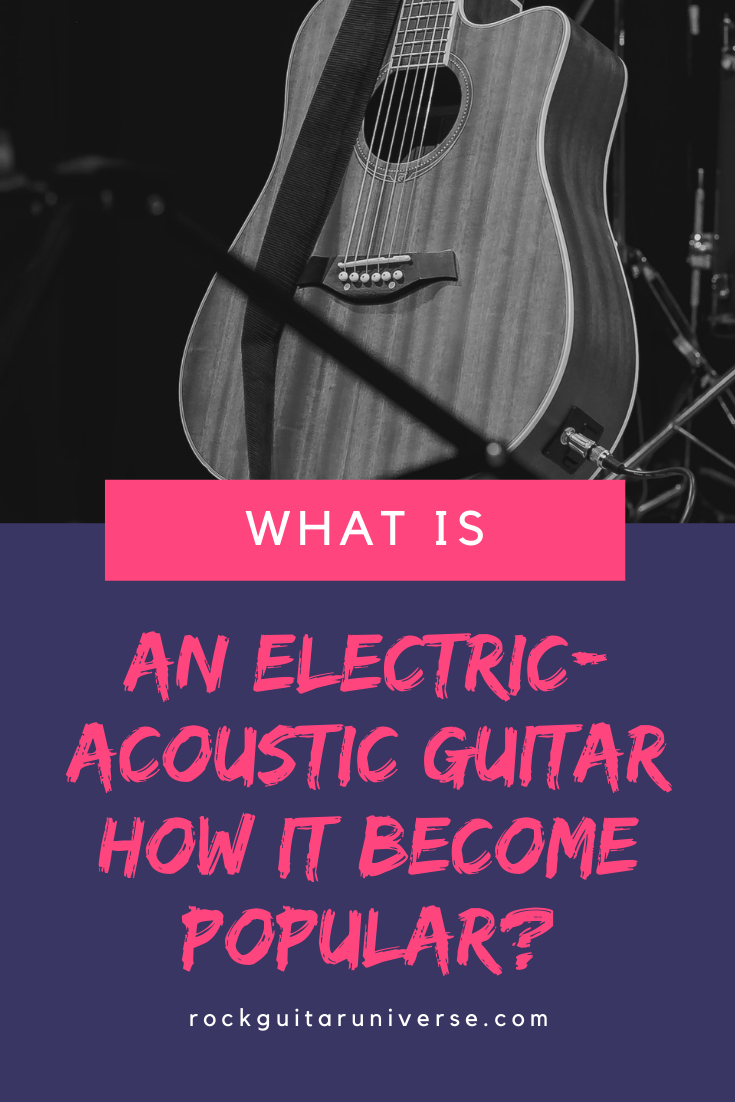 What Is An Electric Acoustic Guitar And How It Become Popular In 2020 Acoustic Electric Guitar Acoustic Guitar Guitar