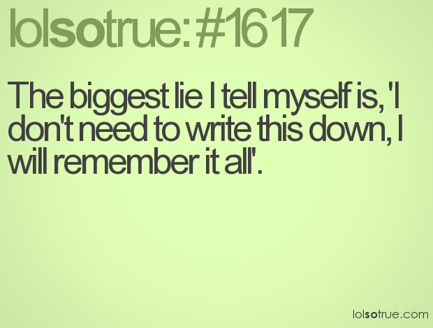 Lovely The Biggest Lie I Tell Myself Is, U0027I Donu0027t Need To Write. Funny Quotes ... Good Looking