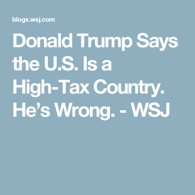 Donald Trump Says the U.S. Is a High-Tax Country. He's Wrong. - WSJ