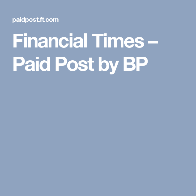 Financial Times – Paid Post by BP