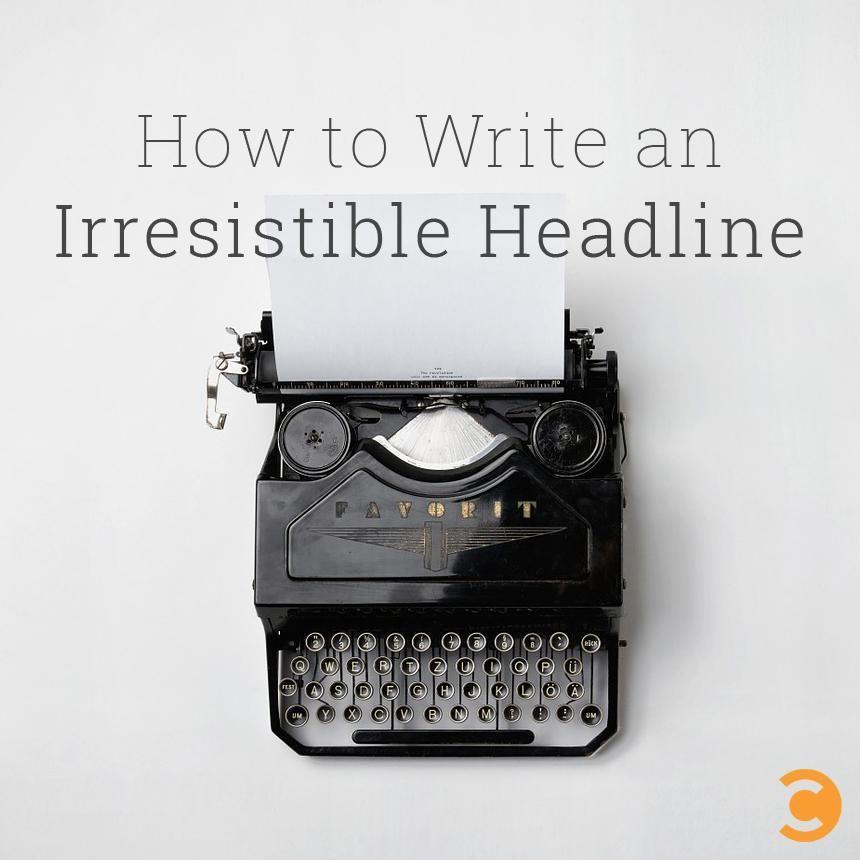 How to Write an Irresistible Headline