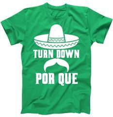 6d815c8b Turn Down Por Que Funny Cinco De Mayo T-Shirt Shop Turn Down Por Que Funny  Cinco De Mayo T-Shirt custom made just for you. Available on many styles,  sizes, ...