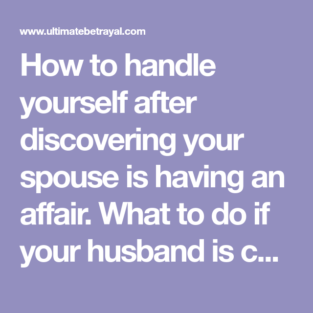 How to handle yourself after discovering your spouse is