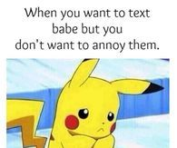 When You Want To Text Babe But You Don't Want To Annoy Them
