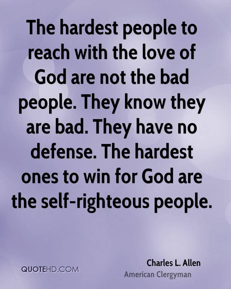 The hardest ones to win for God are the self-righteous ...