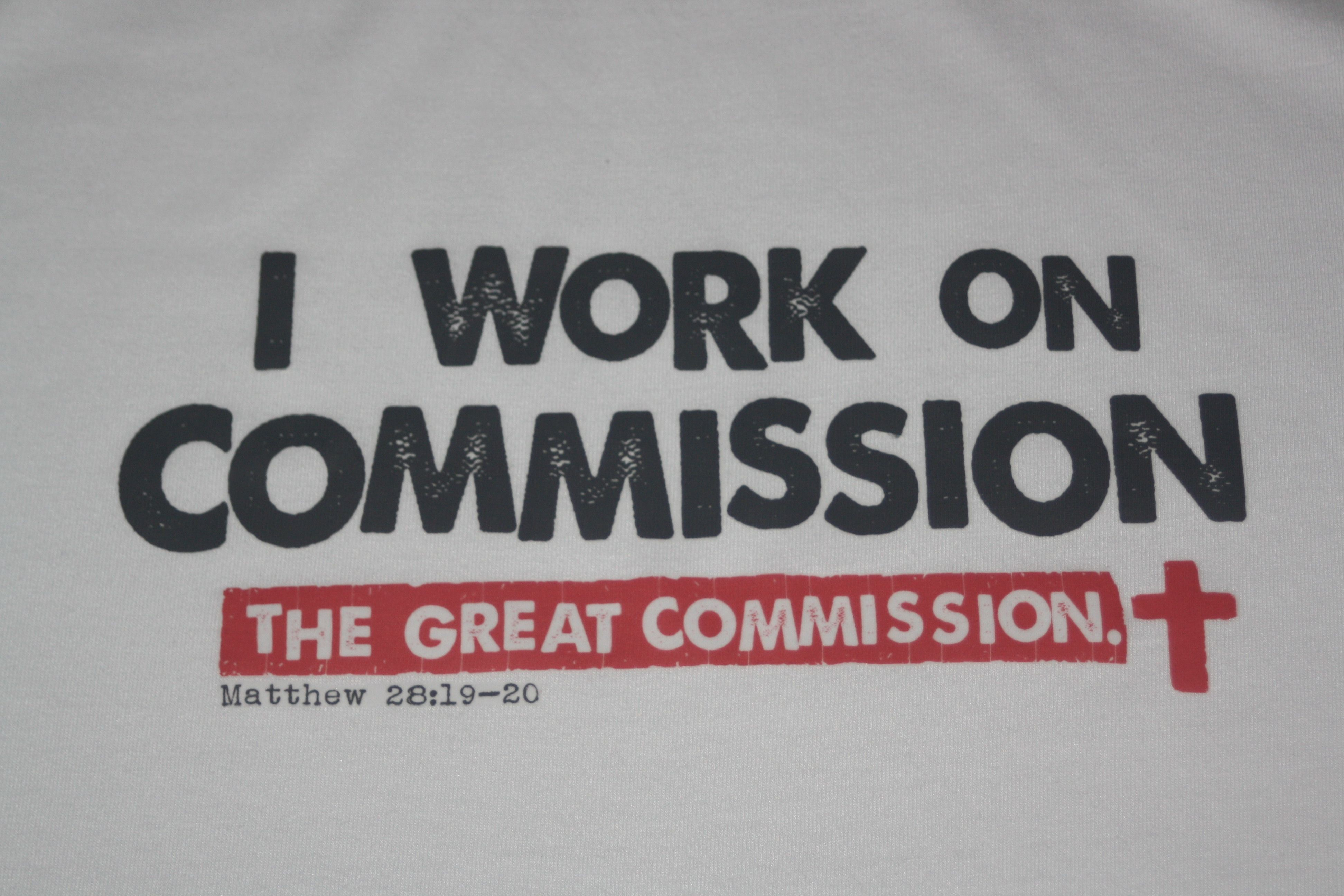 I work on commission, The Great Commission