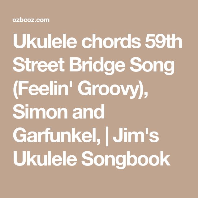 Ukulele Chords 59th Street Bridge Song Feelin Groovy Simon And