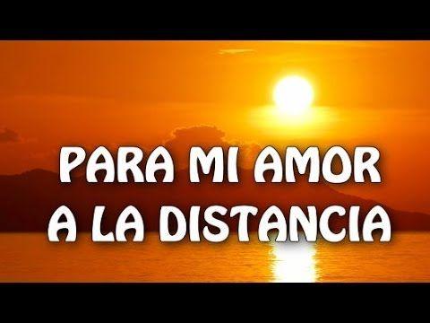 Para Mi Amor A La Distancia Amor Lejano Youtube Amor