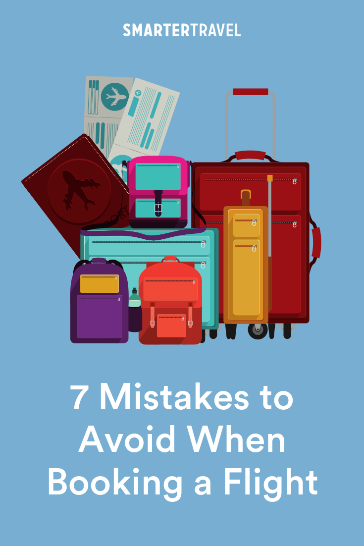 7 Flight Booking Mistakes That Will Cost You Money Smartertravel Booking Booking Flights Mistakes