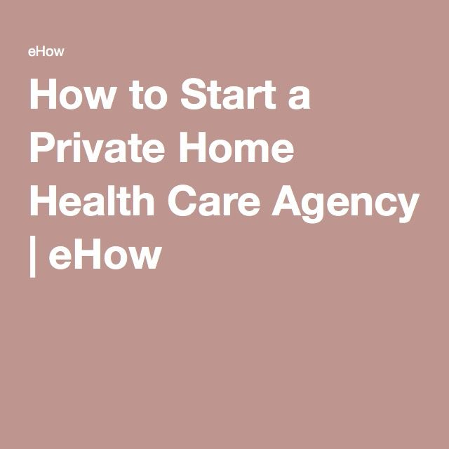 How To Start A Private Home Health Care Agency A
