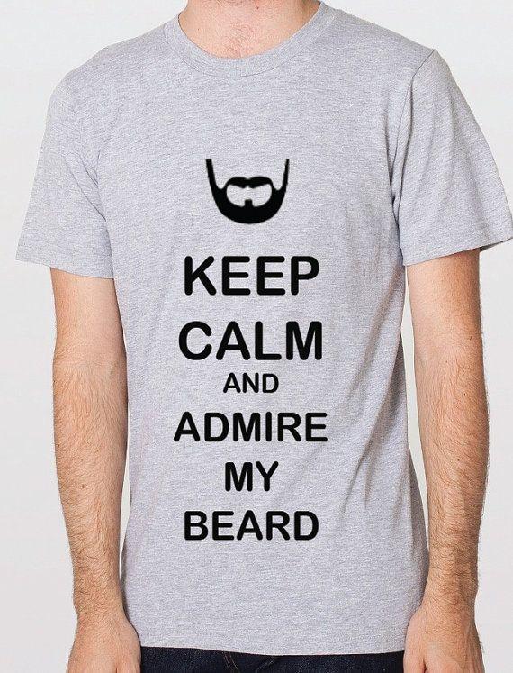 96a896e2f3 Funny Men Tshirt - Keep Calm and admire my beard | I Love BEARDS ...