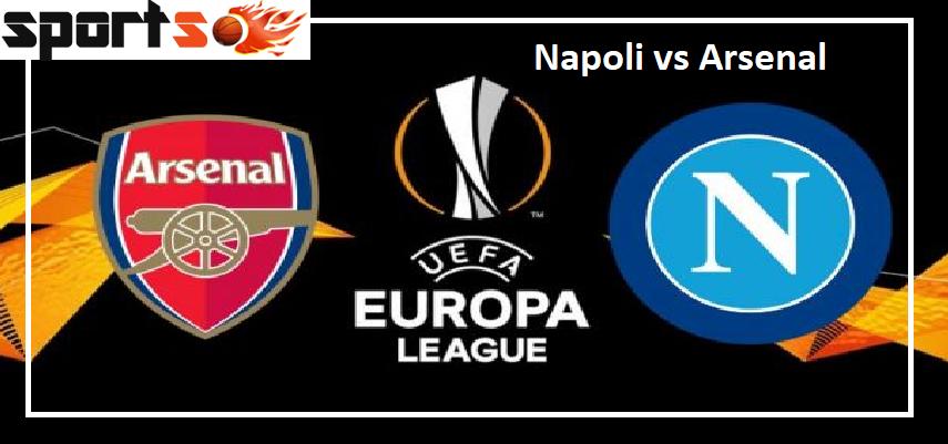 Napoli Vs Arsenal Europa League 2018 19 Prediction Lineups Live Stream Tv Channel H2h Sport2s Europa League Napoli Arsenal