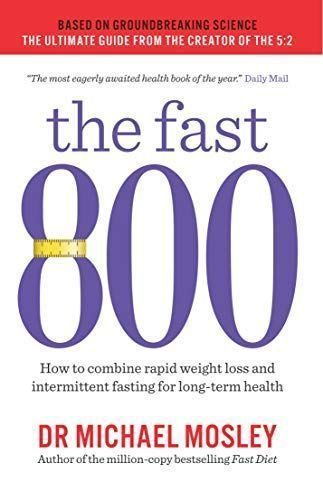 The Fast 800 How to combine rapid weight loss and intermittent fasting for longterm health