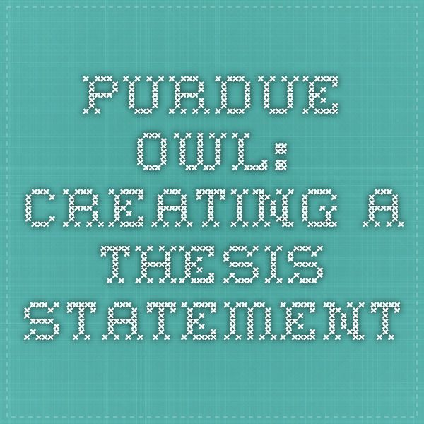 Purdue Owl Creating A Thesis Statement  Purdue Owl