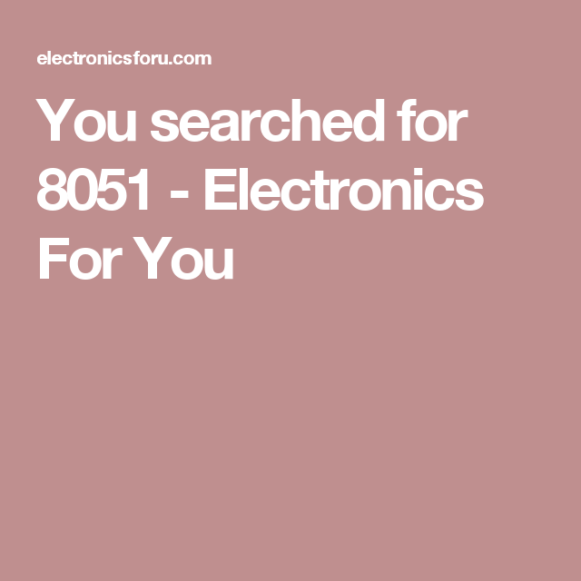 You searched for 8051 - Electronics For You
