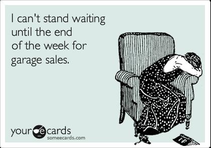 Waiting for garage sales....