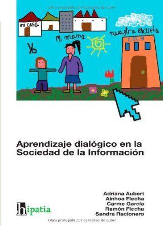 Aprendizaje dialógico en la sociedad de la información / Adriana Aubert ... [et al.]