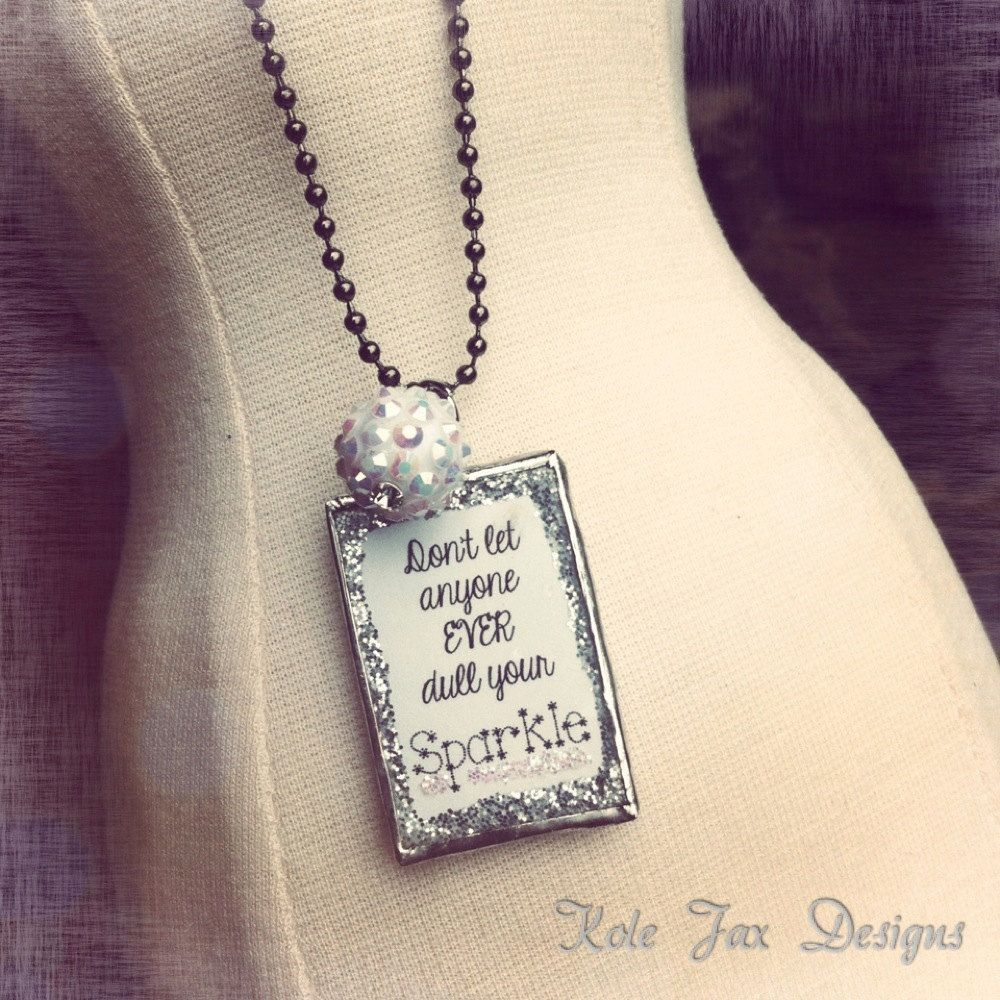 Don't+let+anyone+ever+dull+your+sparkle+soldered+by+kolejaxdesigns,+$23.50