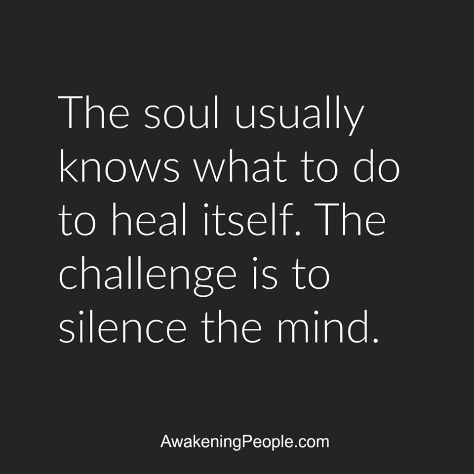 Quotes To Help With Anxiety The Soul Usually Knows What To Do To Heal Itselfthe Challenge Is