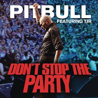 Don T Stop The Party Pitbull Feat Tjr Canciones Latino Musica Videos De Musica